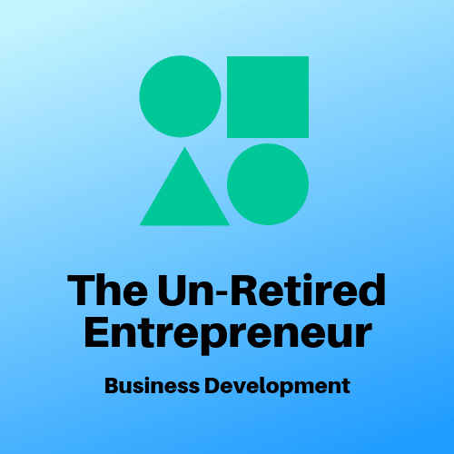 The Un-Retired Entrepreneur