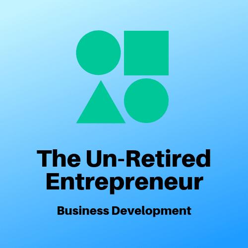 The Un-Retired Entrepreneur